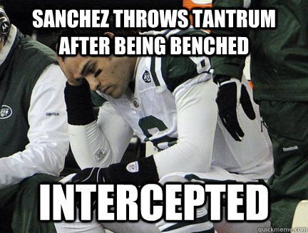 Sanchez throws tantrum after being benched Intercepted - Sanchez throws tantrum after being benched Intercepted  RoughDay Sanchez