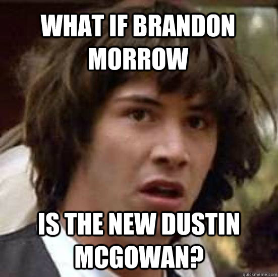 WHAT IF BRANDON MORROW IS THE NEW DUSTIN MCGOWAN? - WHAT IF BRANDON MORROW IS THE NEW DUSTIN MCGOWAN?  conspiracy keanu
