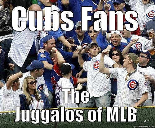 CUBS FANS THE JUGGALOS OF MLB Misc