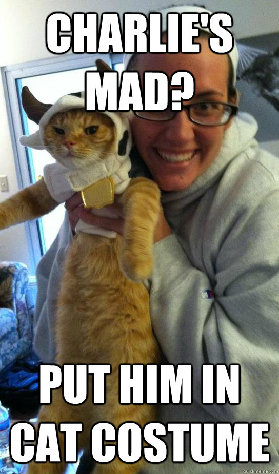 Charlie's mad? Put him in cat costume - Charlie's mad? Put him in cat costume  Crazy Cat Lady Jess