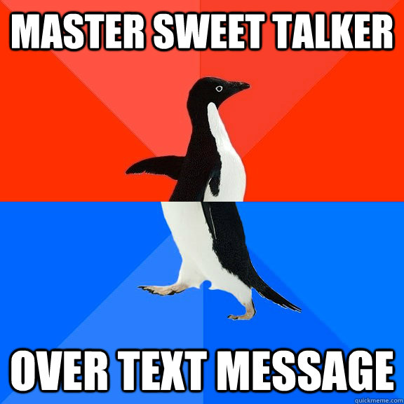Master sweet talker Over text message - Master sweet talker Over text message  Socially Awesome Awkward Penguin