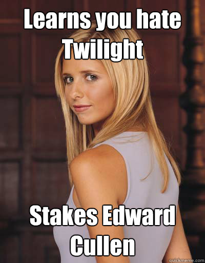 Learns you hate Twilight Stakes Edward Cullen