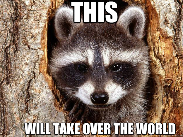This Will Take over the world - This Will Take over the world  Raccoon Apocalypse