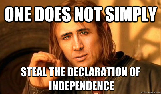 one does not simply steal the declaration of  independence  - one does not simply steal the declaration of  independence   Misc