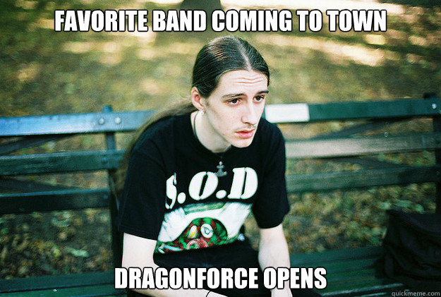 Favorite band coming to town Dragonforce opens  First World Metal Problems