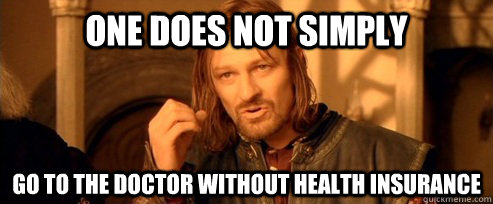 One does not simply go to the doctor without health insurance