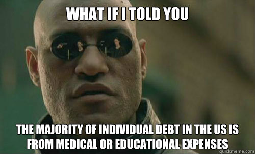What if I told you the majority of individual debt in the US is from medical or educational expenses - What if I told you the majority of individual debt in the US is from medical or educational expenses  morph twitter
