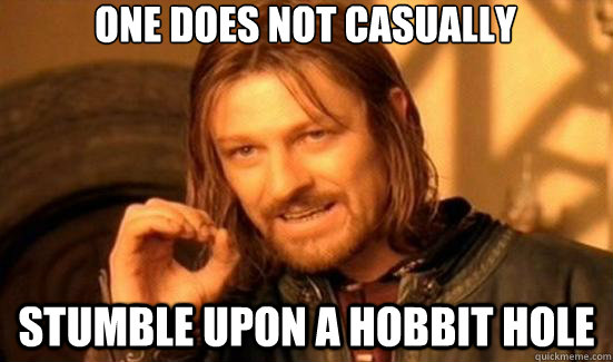 One does not casually stumble upon a hobbit hole
