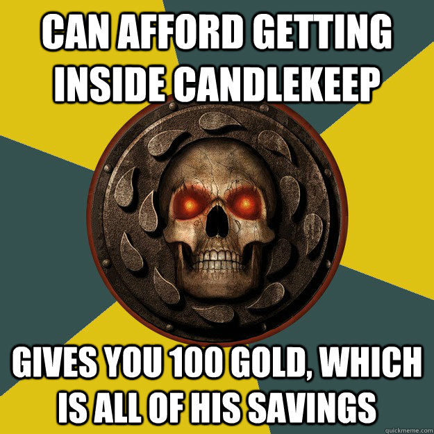 Can afford getting inside Candlekeep Gives you 100 gold, which is all of his savings