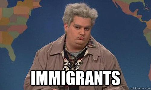 Immigrants