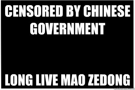 censored by chinese government long live mao zedong - censored by chinese government long live mao zedong  Misc