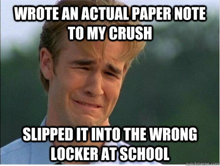 Wrote an actual paper note to my crush Slipped it into the wrong locker at school - Wrote an actual paper note to my crush Slipped it into the wrong locker at school  1990s Problems