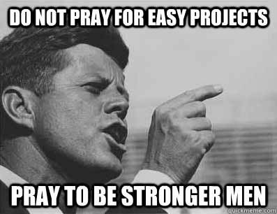 Do not pray for easy projects pray to be stronger men
