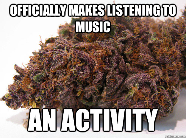 Officially makes listening to music an activity