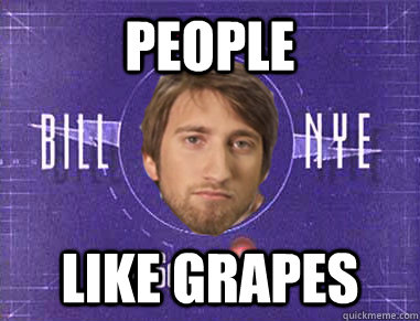 people like grapes - people like grapes  Gavin the Science Guy