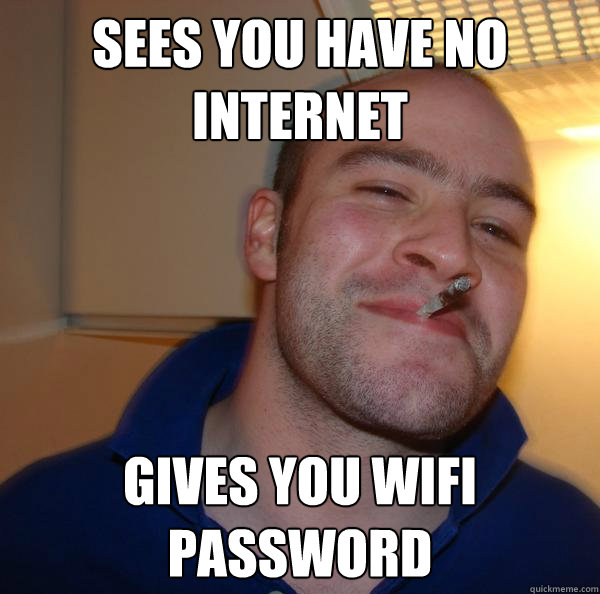 Sees you have no internet Gives you wifi password - Sees you have no internet Gives you wifi password  Misc