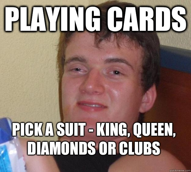 playing cards Pick a suit - king, queen, diamonds or clubs  - playing cards Pick a suit - king, queen, diamonds or clubs   10 Guy