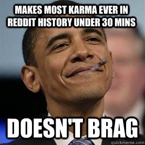Makes most Karma ever in Reddit history under 30 mins DOESN'T BRAG - Makes most Karma ever in Reddit history under 30 mins DOESN'T BRAG  Misc