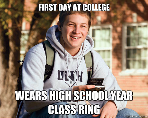 First day at college Wears high school year class ring - First day at college Wears high school year class ring  College Freshman
