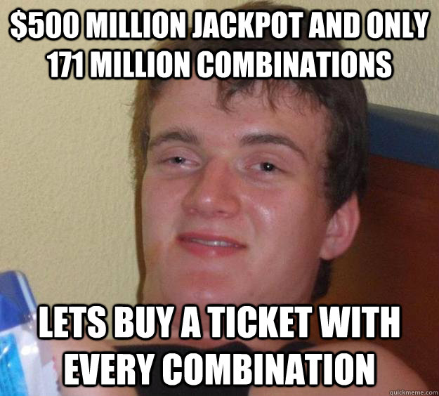 $500 Million jackpot and only 171 million combinations Lets buy a ticket with every combination - $500 Million jackpot and only 171 million combinations Lets buy a ticket with every combination  10 Guy