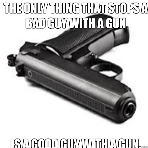 The only thing that stops a bad guy with a gun Is a good guy with a gun. - The only thing that stops a bad guy with a gun Is a good guy with a gun.  pistol