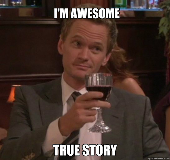 Amazing Meme: True Story I'm Awesome