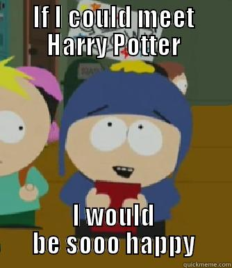 IF I COULD MEET HARRY POTTER I WOULD BE SOOO HAPPY Craig - I would be so happy