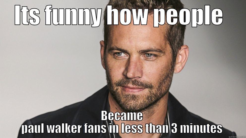 fake paul walker fans - ITS FUNNY HOW PEOPLE  BECAME PAUL WALKER FANS IN LESS THAN 3 MINUTES Misc