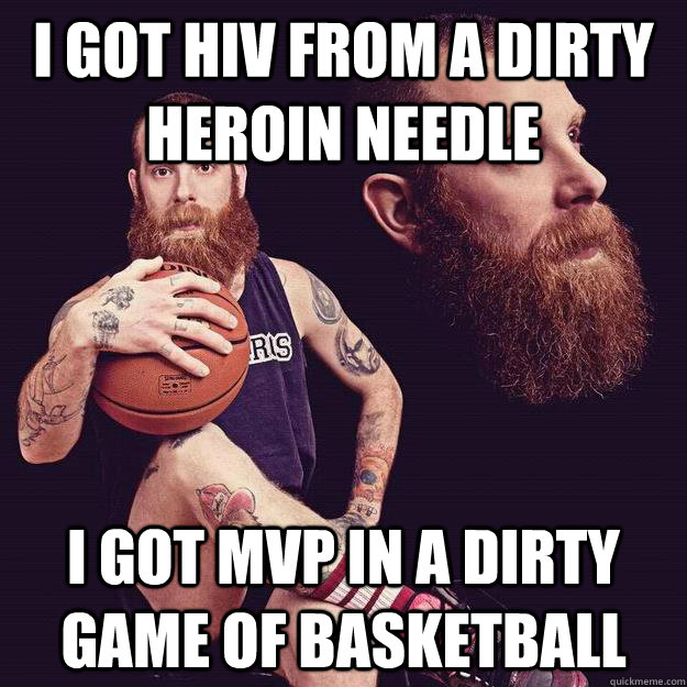 i got hiv from a dirty heroin needle i got mvp in a dirty game of basketball