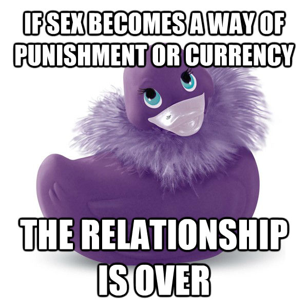 IF SEX BECOMES A WAY OF PUNISHMENT OR CURRENCY THE RELATIONSHIP IS OVER