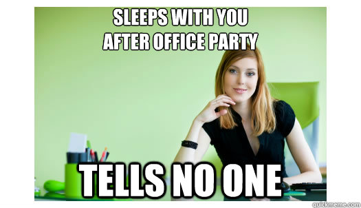 SLEEPS WITH YOU AFTER OFFICE PARTY TELLS NO ONE