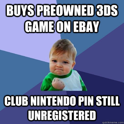Buys preowned 3ds game on ebay club nintendo pin still unregistered - Buys preowned 3ds game on ebay club nintendo pin still unregistered  Success Kid