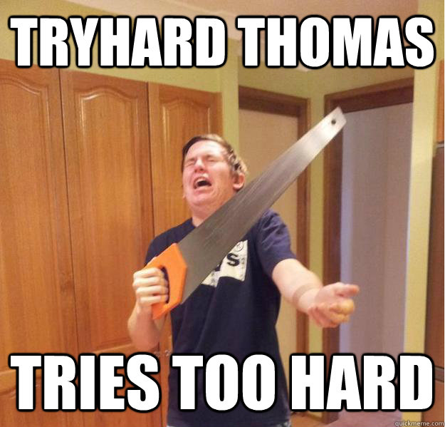 Tryhard Thomas Tries too hard - Tryhard Thomas Tries too hard  Misc