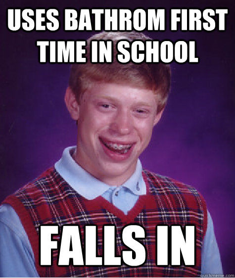 Uses bathrom first time in school Falls in - Uses bathrom first time in school Falls in  Badluckbrian