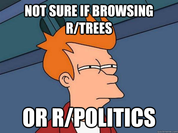 Not sure if browsing r/trees Or r/politics - Not sure if browsing r/trees Or r/politics  Futurama Fry