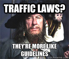 Traffic laws? They're more like guidelines - Traffic laws? They're more like guidelines  Theyre More Like Guidelines