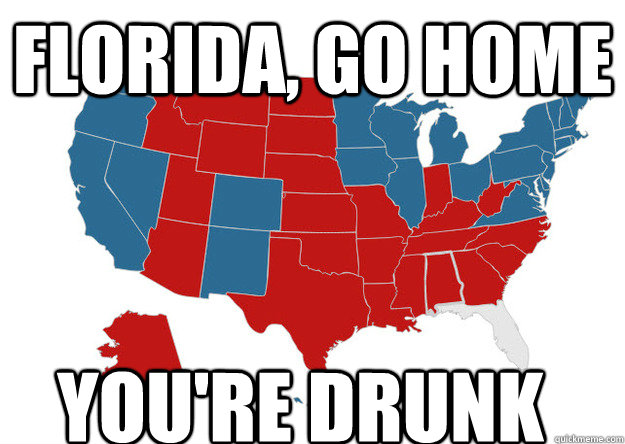 Florida, GO HOME You're drunk