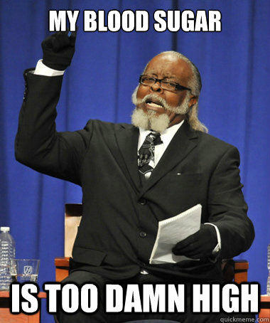 MY blood sugar Is too damn high - MY blood sugar Is too damn high  The Rent Is Too Damn High