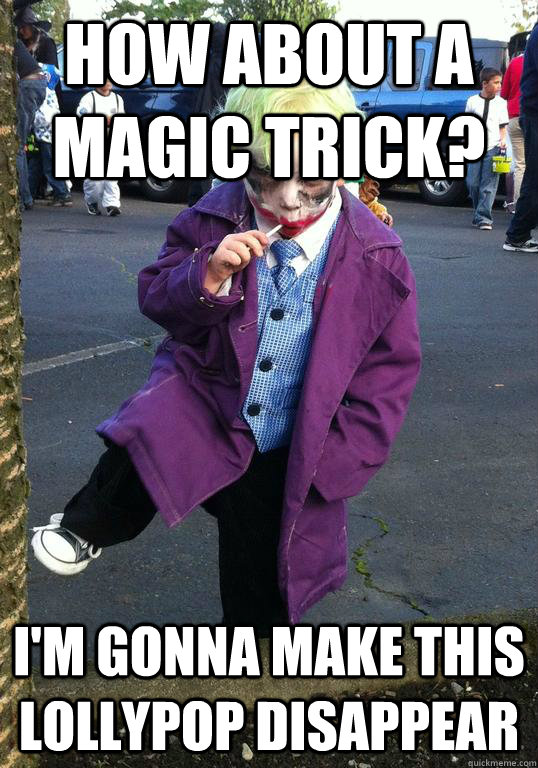 how about a magic trick? i'm gonna make this lollypop disappear - how about a magic trick? i'm gonna make this lollypop disappear  Joker kid
