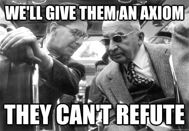 We'll give them an axiom They can't refute