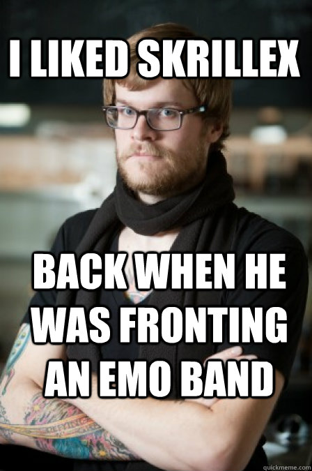I liked skrillex back when he was fronting an emo band - I liked skrillex back when he was fronting an emo band  Hipster Barrista