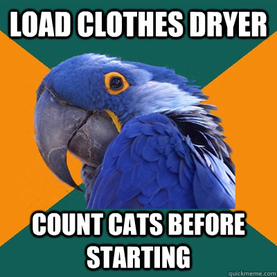 Load clothes dryer Count cats before starting - Load clothes dryer Count cats before starting  Paranoid Parrot