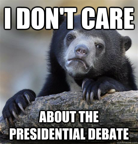 I don't care about the presidential debate - I don't care about the presidential debate  Confession Bear