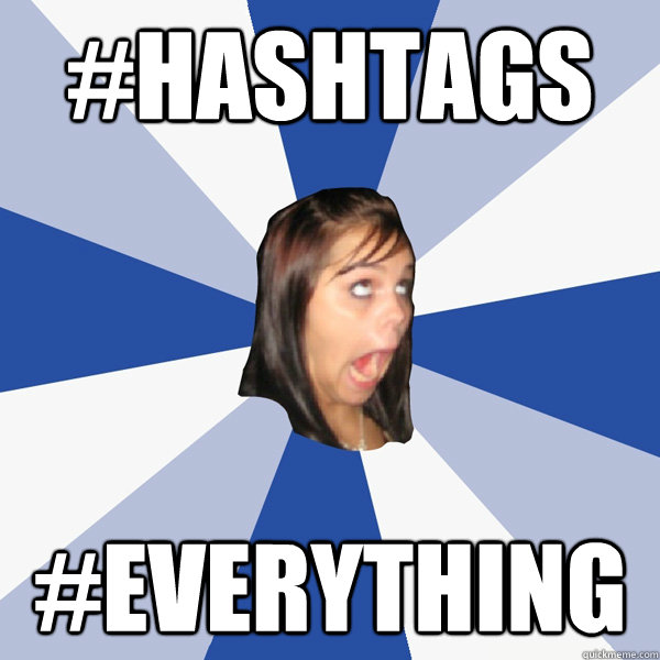 #HASHTAGS #EVERYTHING - #HASHTAGS #EVERYTHING  Annoying Facebook Girl