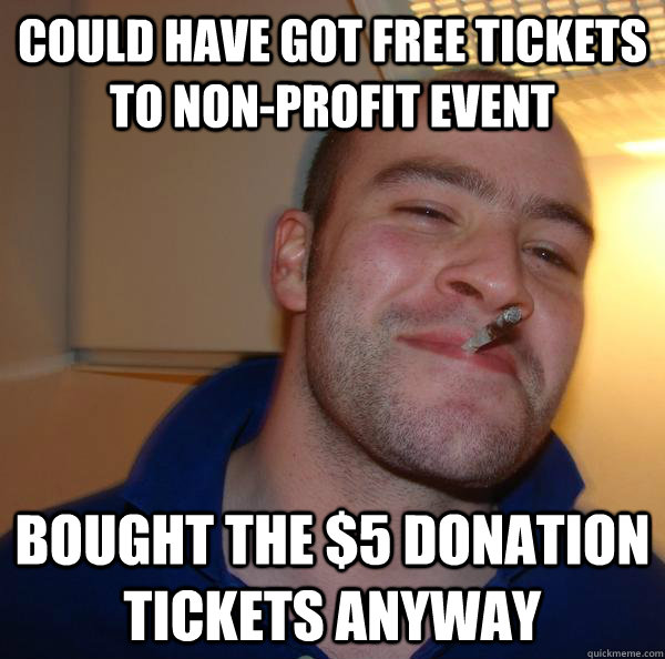 could have got free tickets to non-profit event bought the $5 donation tickets anyway - could have got free tickets to non-profit event bought the $5 donation tickets anyway  Misc