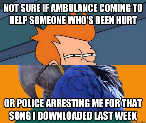 Not sure if ambulance coming to help someone who's been hurt or police arresting me for that song i d
