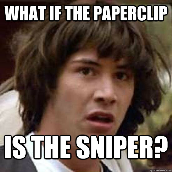What If The Paperclip Is The Sniper Conspiracy Keanu Snow Quickmeme