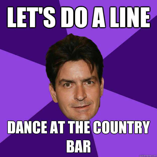 let's do a line dance at the country bar  Clean Sheen