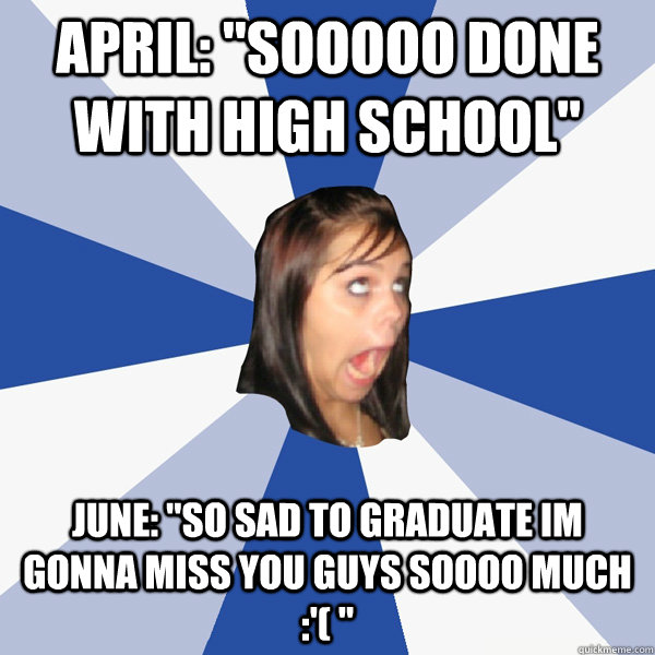"""Gonna Miss You All Quotes: April: """"sooooo Done With High School"""" June: """"so Sad To"""
