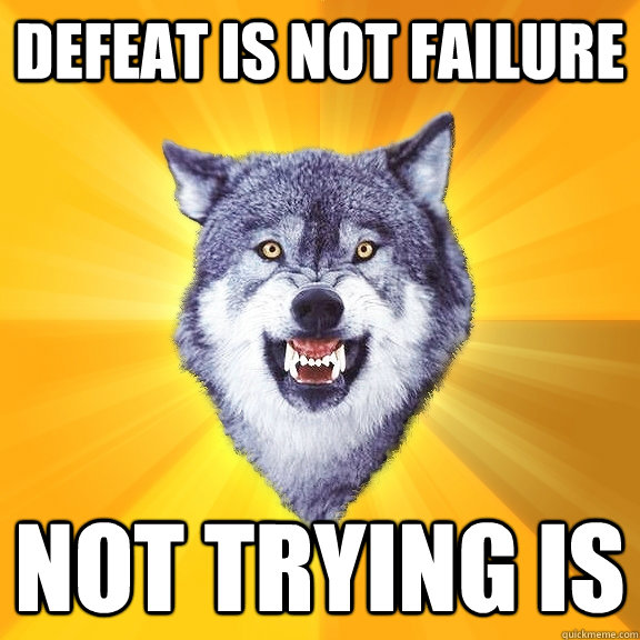 Defeat is not failure Not trying is - Defeat is not failure Not trying is  Courage Wolf